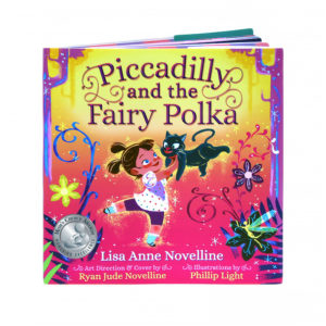 Heirloom quality hardcover of Piccadilly and the Fairy Polka by Lisa Anne Novelline. While supplies last. Limited Edition: 1500 copies Mom's Choice Award